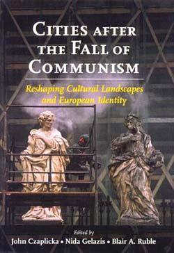 Cities After the Fall of Communism: Reshaping Cultural Landscapes and European Identity. Eds. J. Czaplicka, N. Gelazis, and Blair A. Ruble. Washington: Woodrow Wilson Center Press; Baltimore: The Johns Hopkins UP, 2009